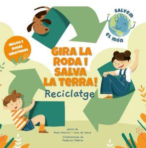 ¡GIRA LA RODA I SALVA LA TERRA! RECICLATGE