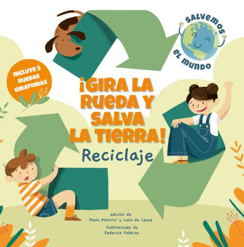 ¡GIRA LA RUEDA Y SALVA LA TIERRA! RECICLAJE